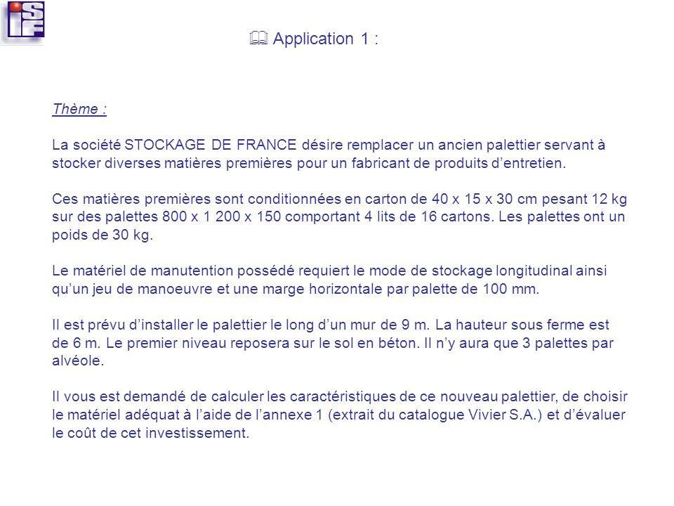 Application 1 : Thème : La société STOCKAGE DE FRANCE désire remplacer un ancien palettier servant à stocker diverses matières premières pour un fabri