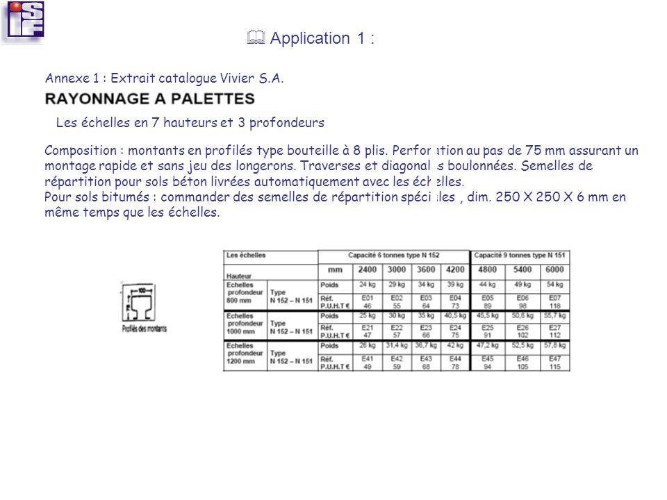 Application 1 : Annexe 1 : Extrait catalogue Vivier S.A. Les échelles en 7 hauteurs et 3 profondeurs Composition : montants en profilés type bouteille