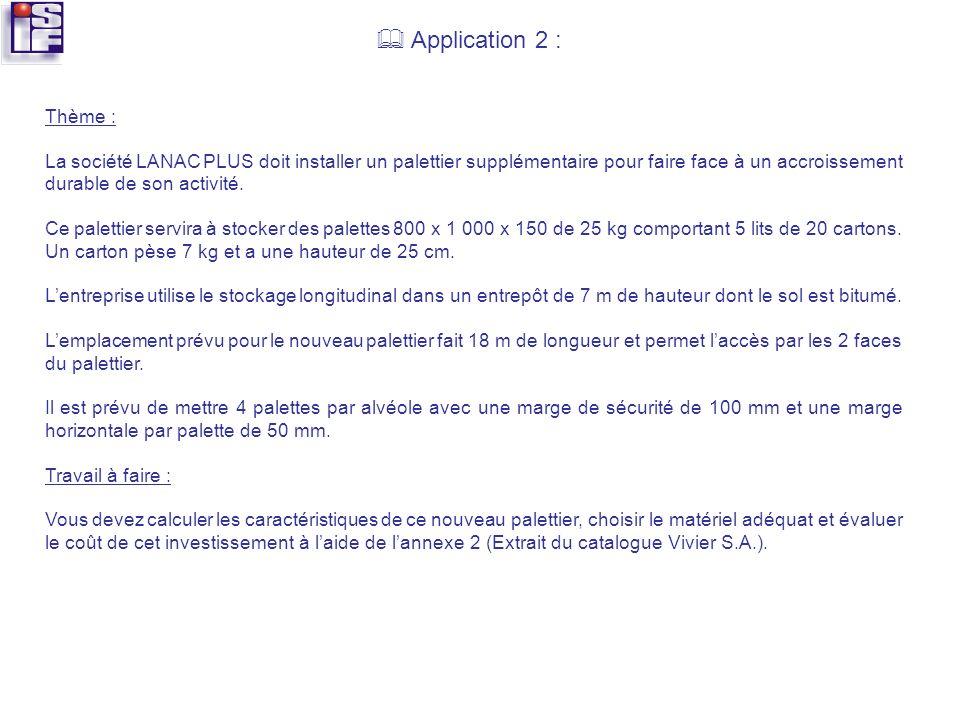 Application 2 : Thème : La société LANAC PLUS doit installer un palettier supplémentaire pour faire face à un accroissement durable de son activité. C
