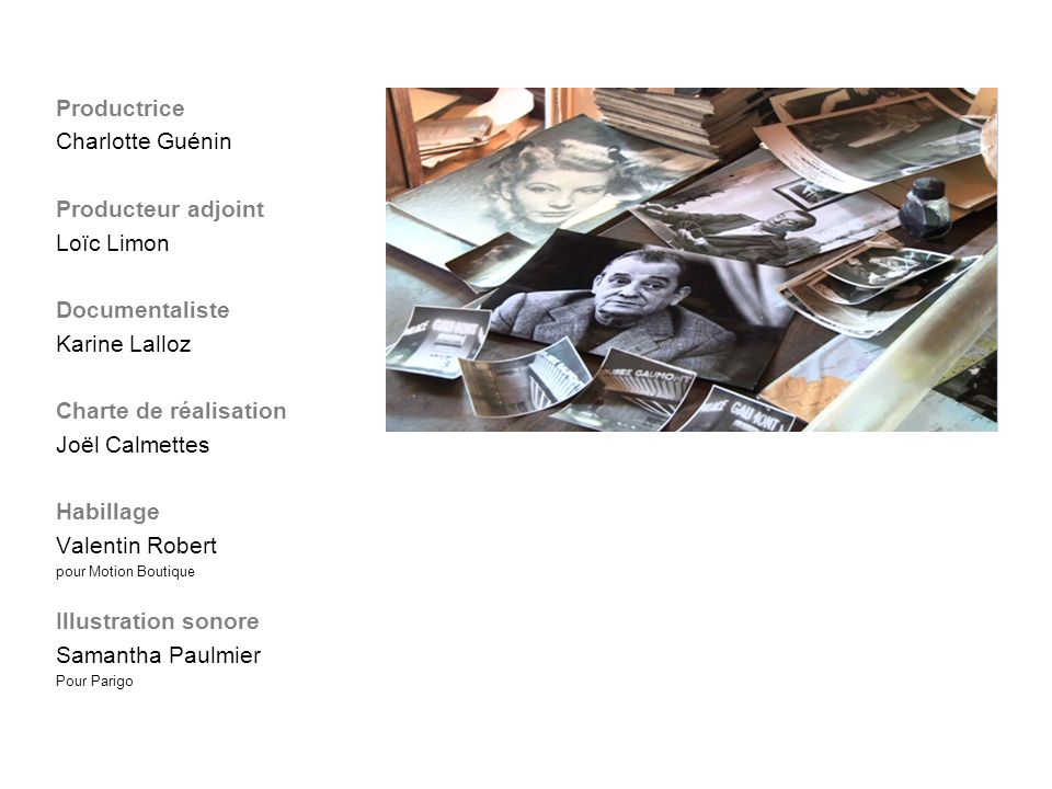 Productrice Charlotte Guénin Producteur adjoint Loïc Limon Documentaliste Karine Lalloz Charte de réalisation Joël Calmettes Habillage Valentin Robert
