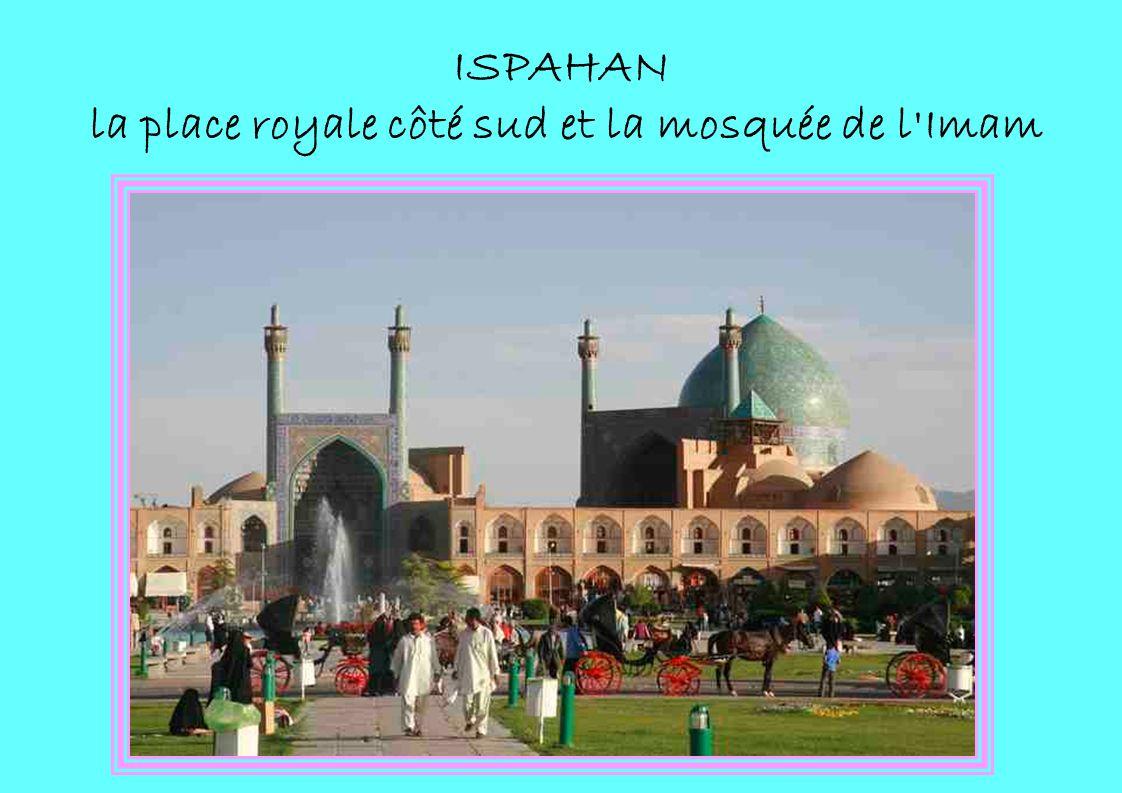 ISPAHAN la place royale côté sud et la mosquée de l'Imam