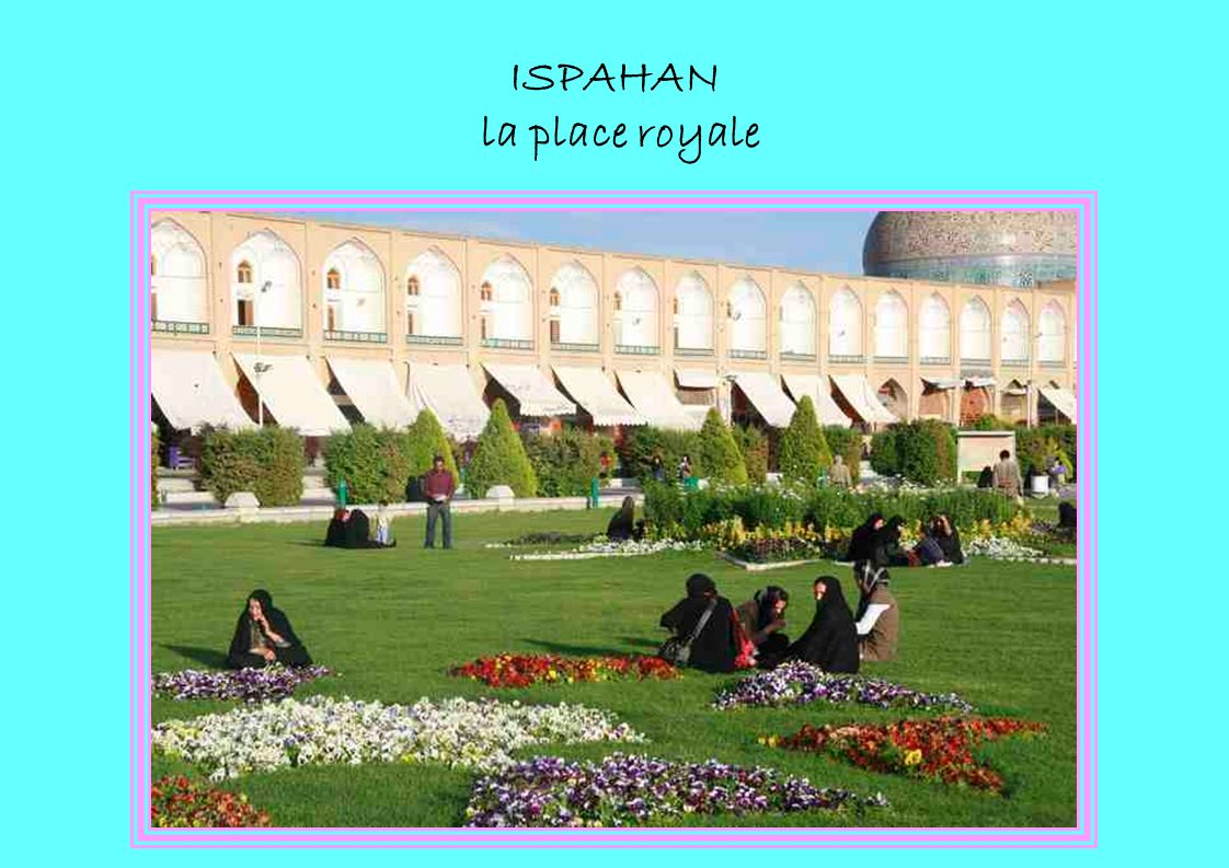 ISPAHAN la place royale