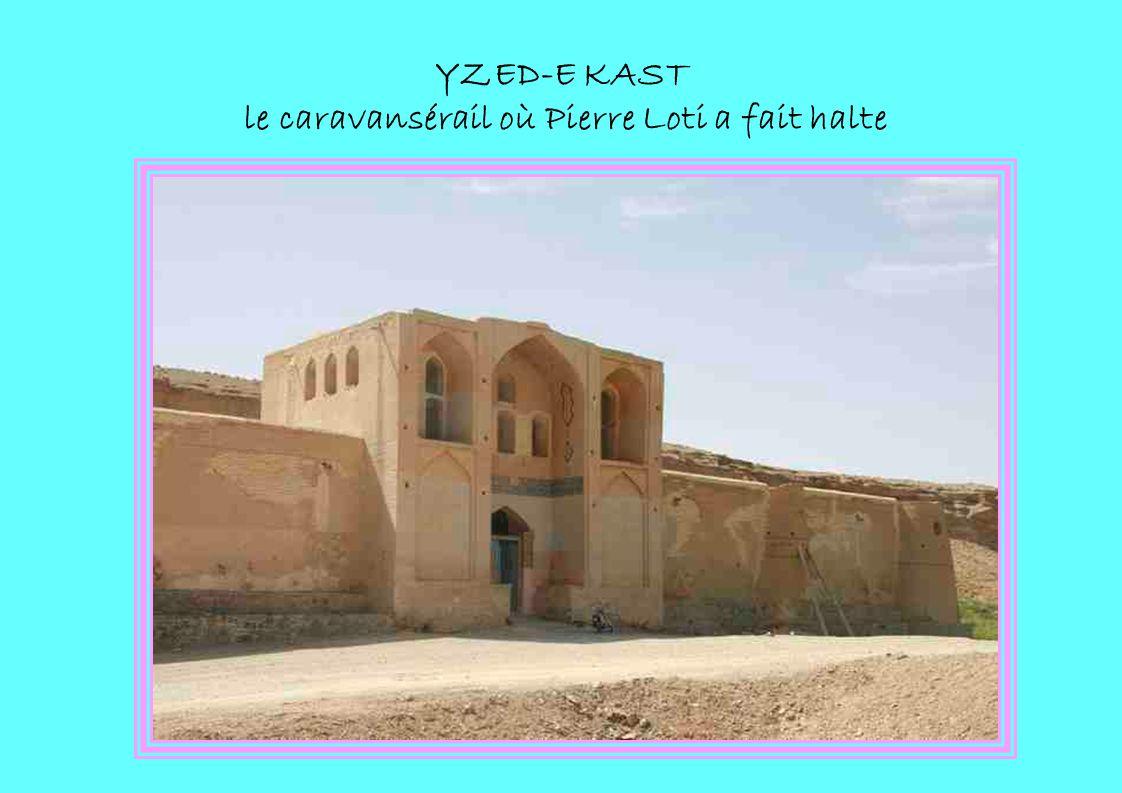 YZED-E KAST le caravansérail où Pierre Loti a fait halte
