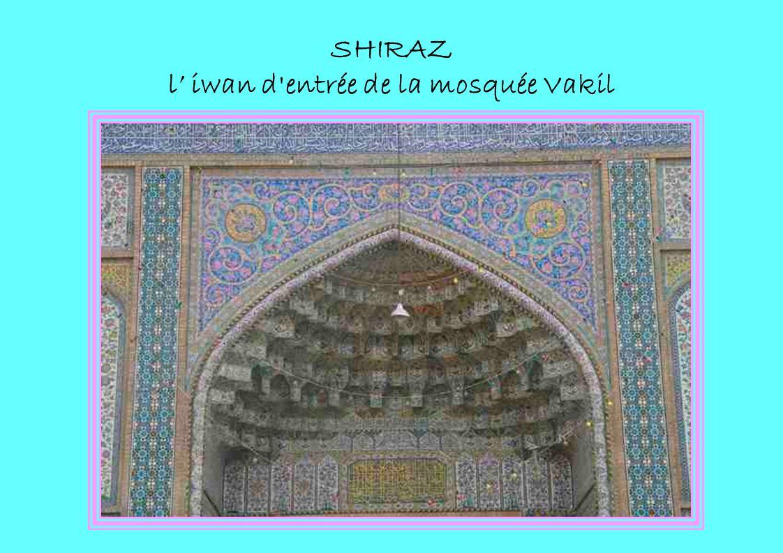 SHIRAZ l iwan d'entrée de la mosquée Vakil