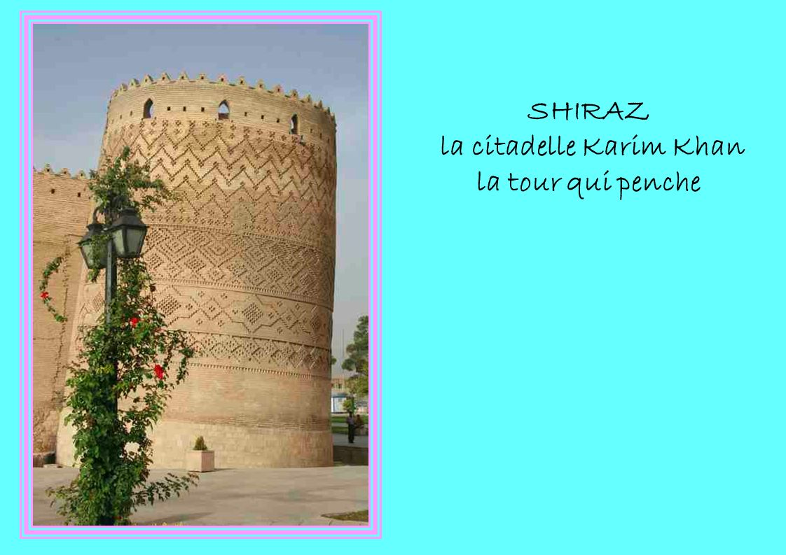 SHIRAZ la citadelle Karim Khan la tour qui penche