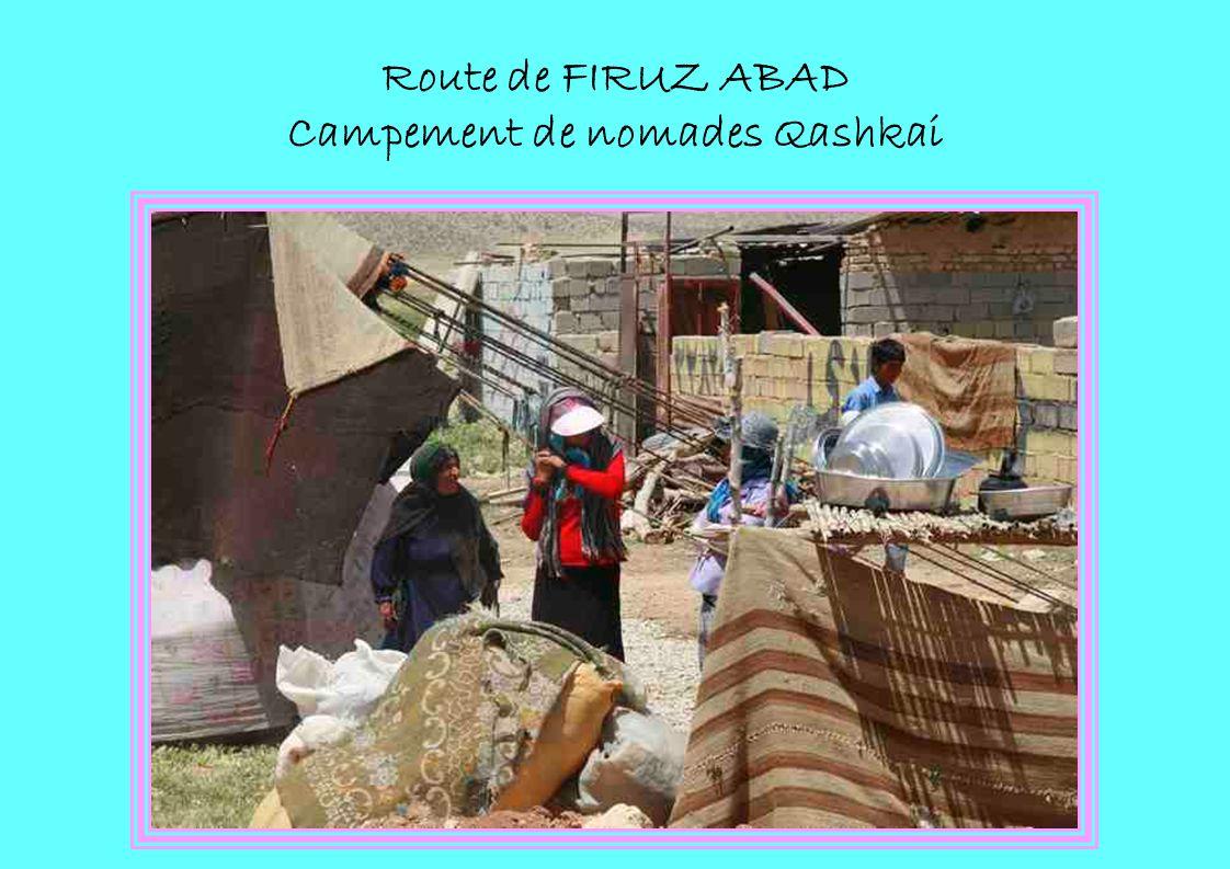 Route de FIRUZ ABAD Campement de nomades Qashkai