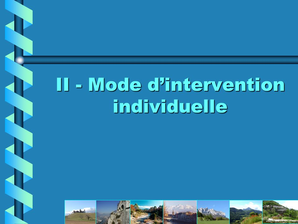II - Mode dintervention individuelle