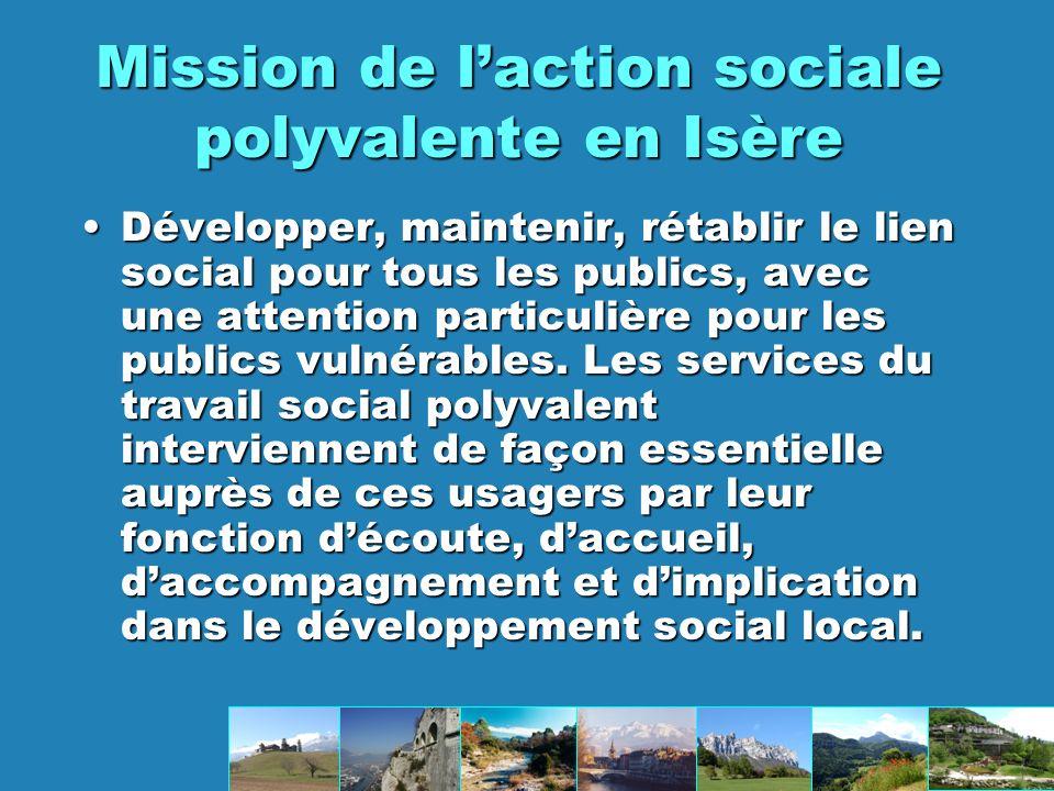 Mission de laction sociale polyvalente en Isère Développer,Développer, maintenir, rétablir le lien social pour tous les publics, avec une attention particulière pour les publics vulnérables.