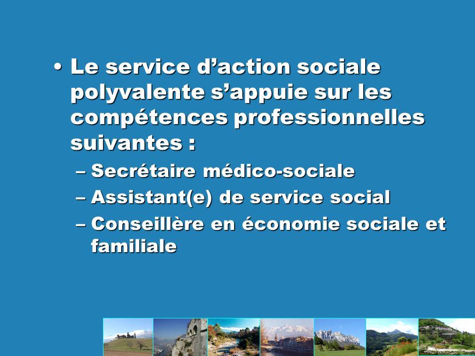 LeLe service daction sociale polyvalente sappuie sur les compétences professionnelles suivantes : –Secrétaire –Secrétaire médico-sociale –Assistant(e) –Assistant(e) de service social –Conseillère –Conseillère en économie sociale et familiale