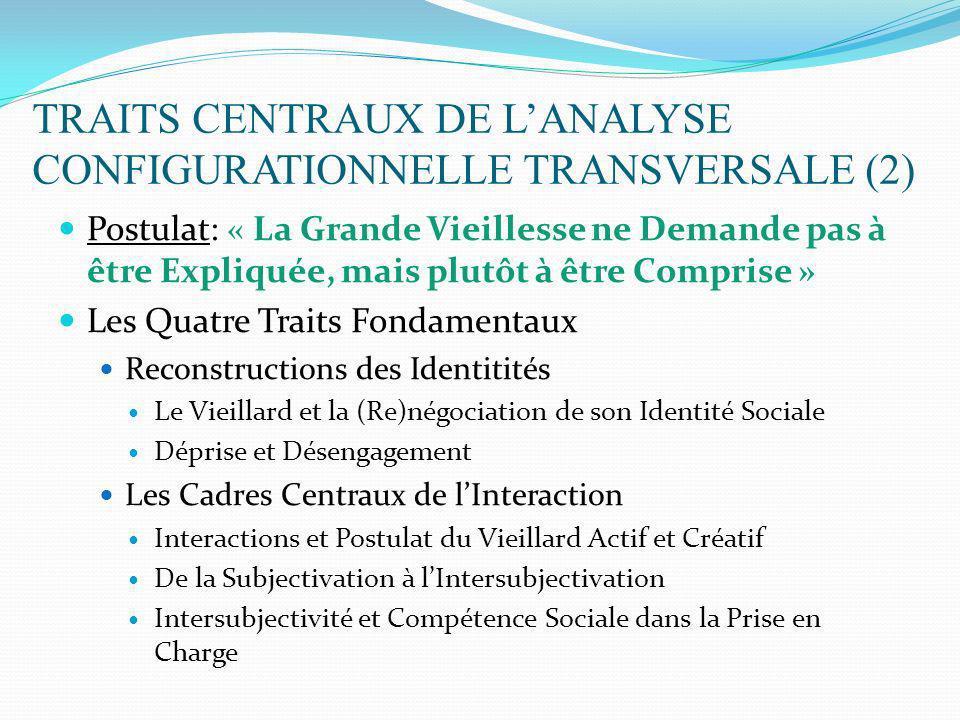 TRAITS CENTRAUX DE LANALYSE CONFIGURATIONNELLE TRANSVERSALE (2) Postulat: « La Grande Vieillesse ne Demande pas à être Expliquée, mais plutôt à être C