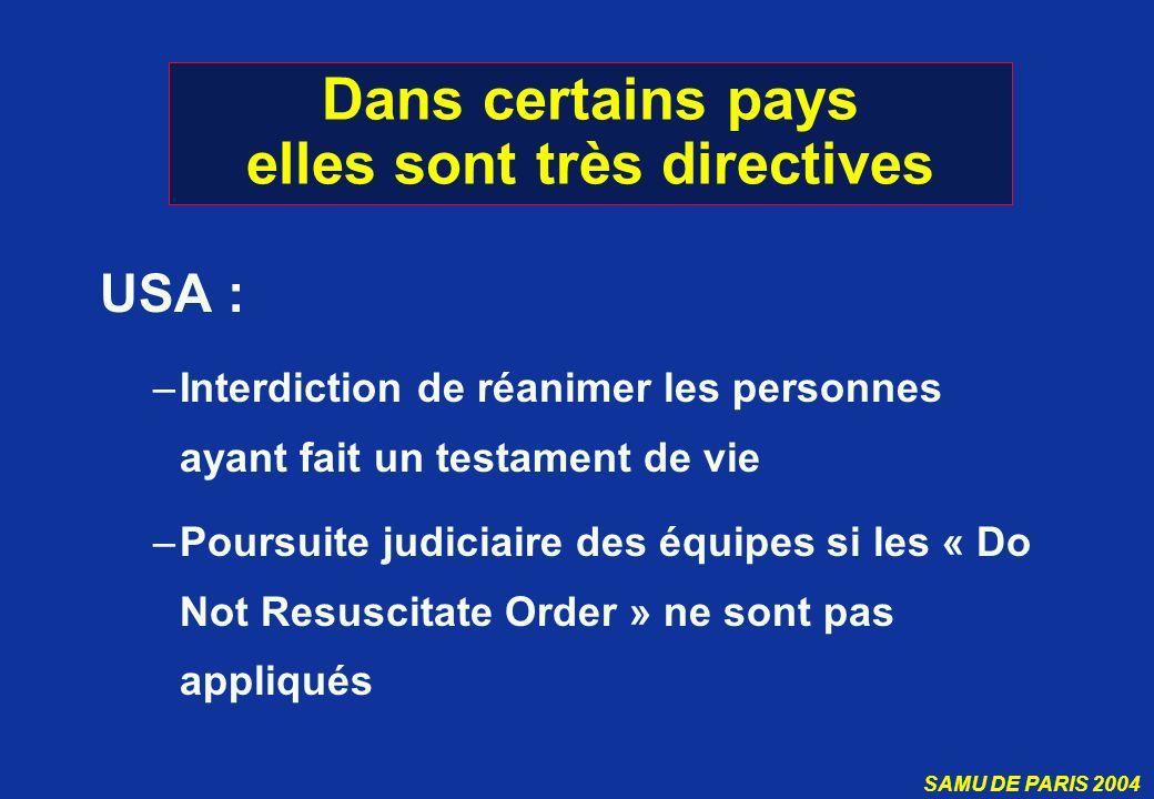 SAMU DE PARIS 2004 Dans certains pays elles sont très directives USA : –Interdiction de réanimer les personnes ayant fait un testament de vie –Poursui