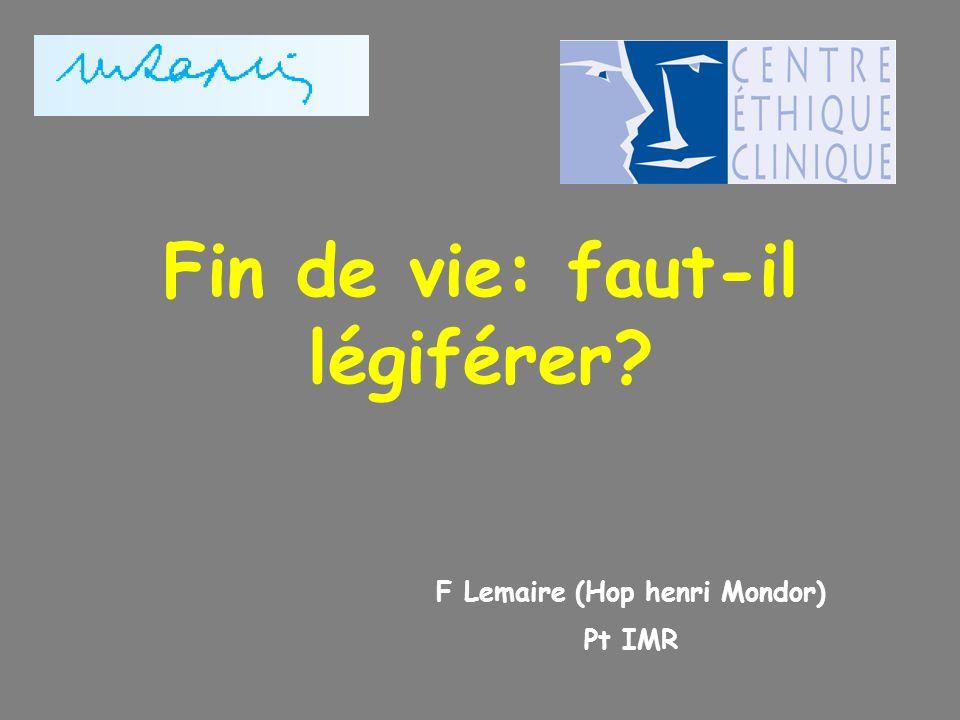 Fin de vie: faut-il légiférer? F Lemaire (Hop henri Mondor) Pt IMR