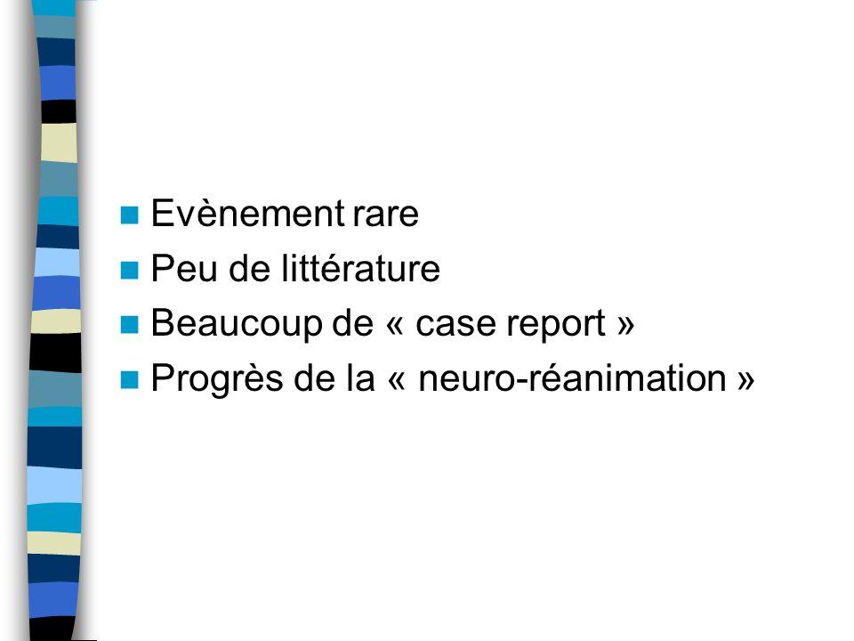 Evènement rare Peu de littérature Beaucoup de « case report » Progrès de la « neuro-réanimation »