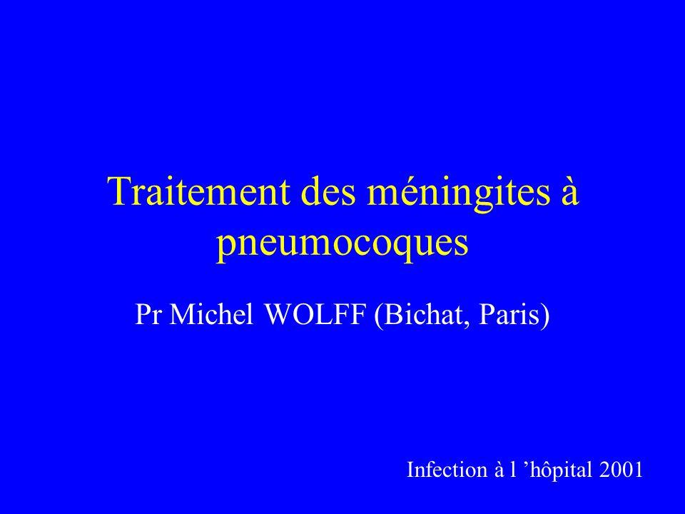 Traitement des méningites à pneumocoques Pr Michel WOLFF (Bichat, Paris) Infection à l hôpital 2001