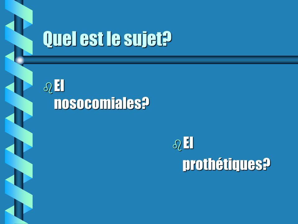 Quel est le sujet? b EI nosocomiales? b EI prothétiques?