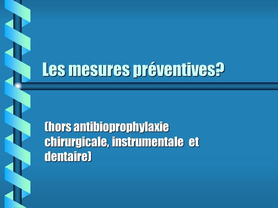 Les mesures préventives? (hors antibioprophylaxie chirurgicale, instrumentale et dentaire)