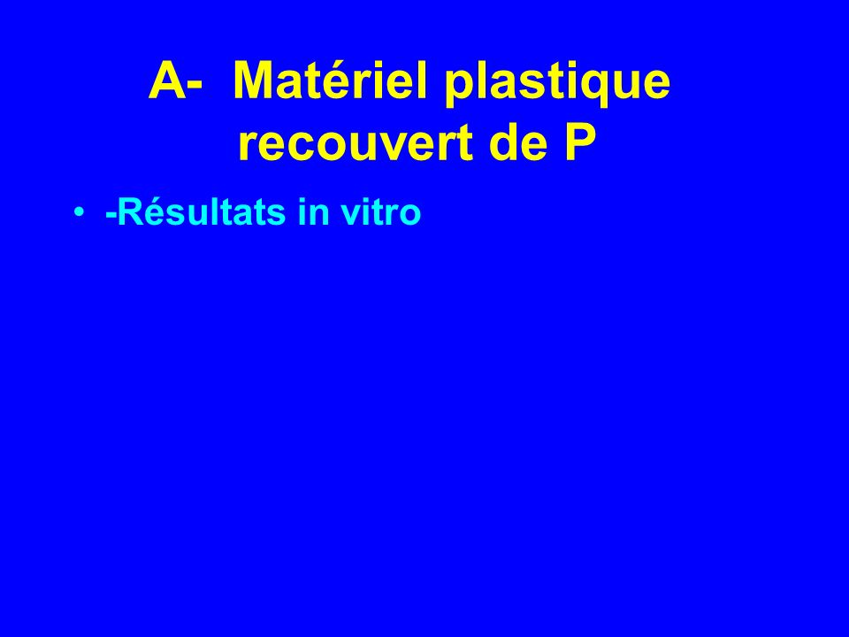 A- Matériel plastique recouvert de P -Résultats in vitro