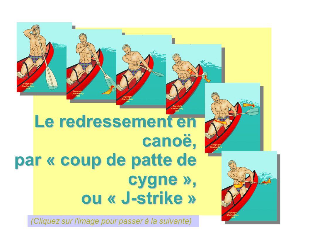Le redressement en canoë, par « coup de patte de cygne », ou « J-strike » (Cliquez sur l'image pour passer à la suivante)