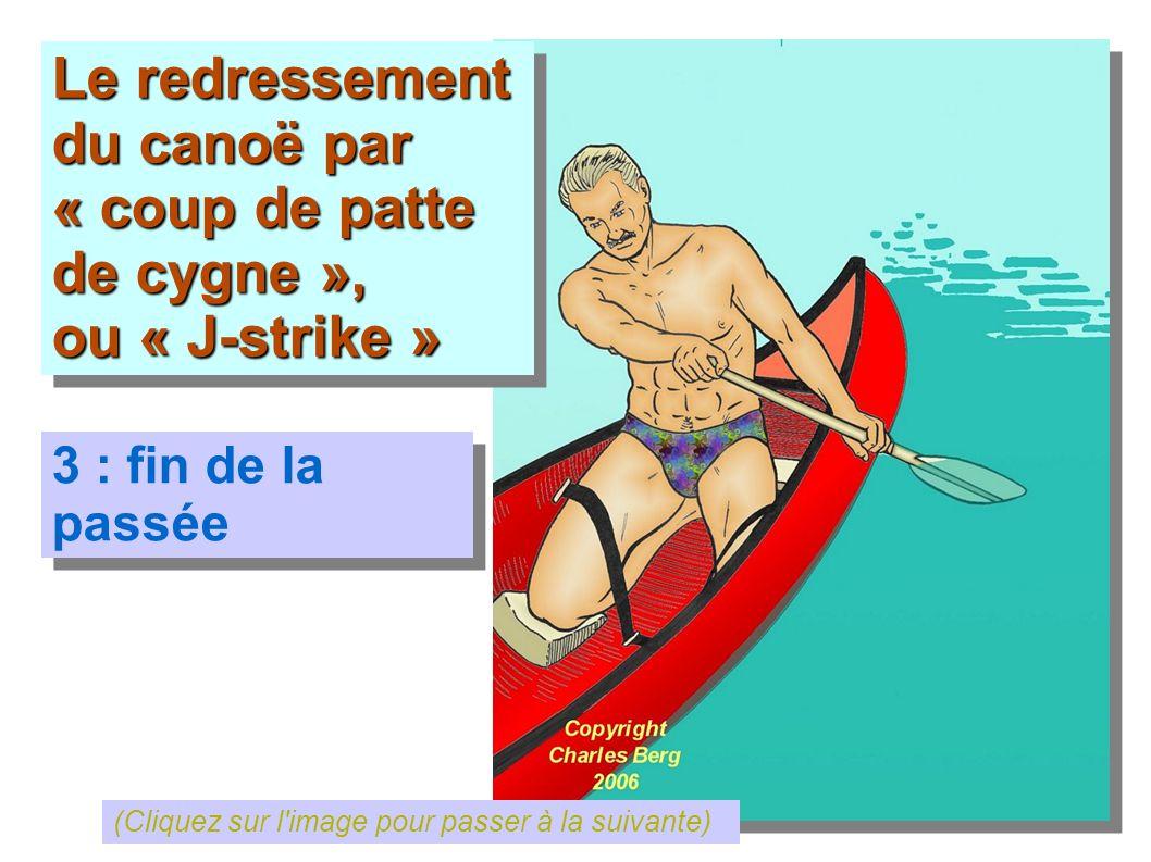 Le redressement du canoë par « coup de patte de cygne », ou « J-strike » Le redressement du canoë par « coup de patte de cygne », ou « J-strike » 3 :