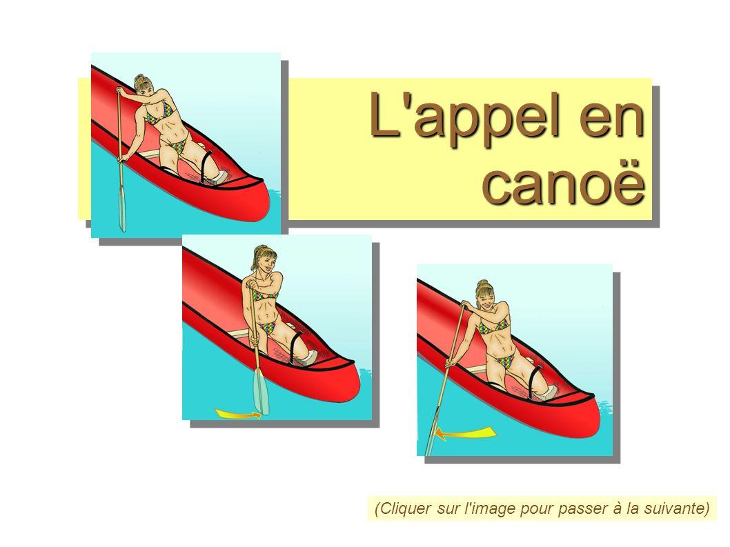 L'appel en canoë L'appel en canoë (Cliquer sur l'image pour passer à la suivante)