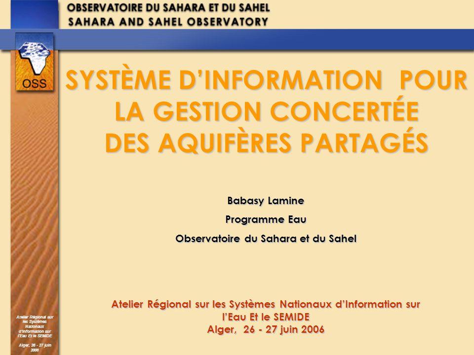 Atelier Régional sur les Systèmes Nationaux dInformation sur lEau Et le SEMIDE Alger, 26 - 27 juin 2006 Le Système Aquifère du Sahara Septentrional (SASS) Projet Système Aquifère du Sahara Septentrional (SASS) partagé entre lAlgérie, la Libye et la Tunisie.
