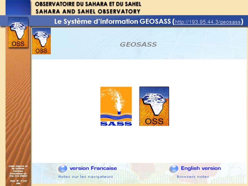 Atelier Régional sur les Systèmes Nationaux dInformation sur lEau Et le SEMIDE Alger, 26 - 27 juin 2006 Le Système dinformation GEOSASS ( http://193.9