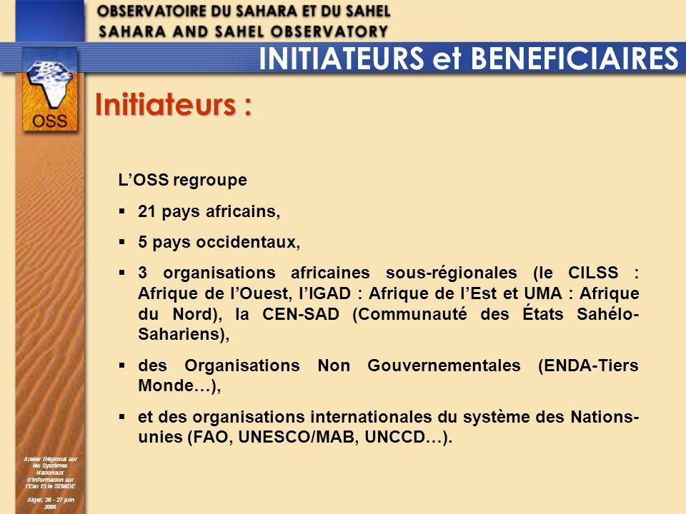 Atelier Régional sur les Systèmes Nationaux dInformation sur lEau Et le SEMIDE Alger, 26 - 27 juin 2006 Bénéficiaires : Le bénéficiaire direct de laction est le Secrétariat Exécutif, les bénéficiaires finaux sont les pays et organisations membres de lOSS (UMA, CILSS…) pour, et dans lesquels, sexécute laction.