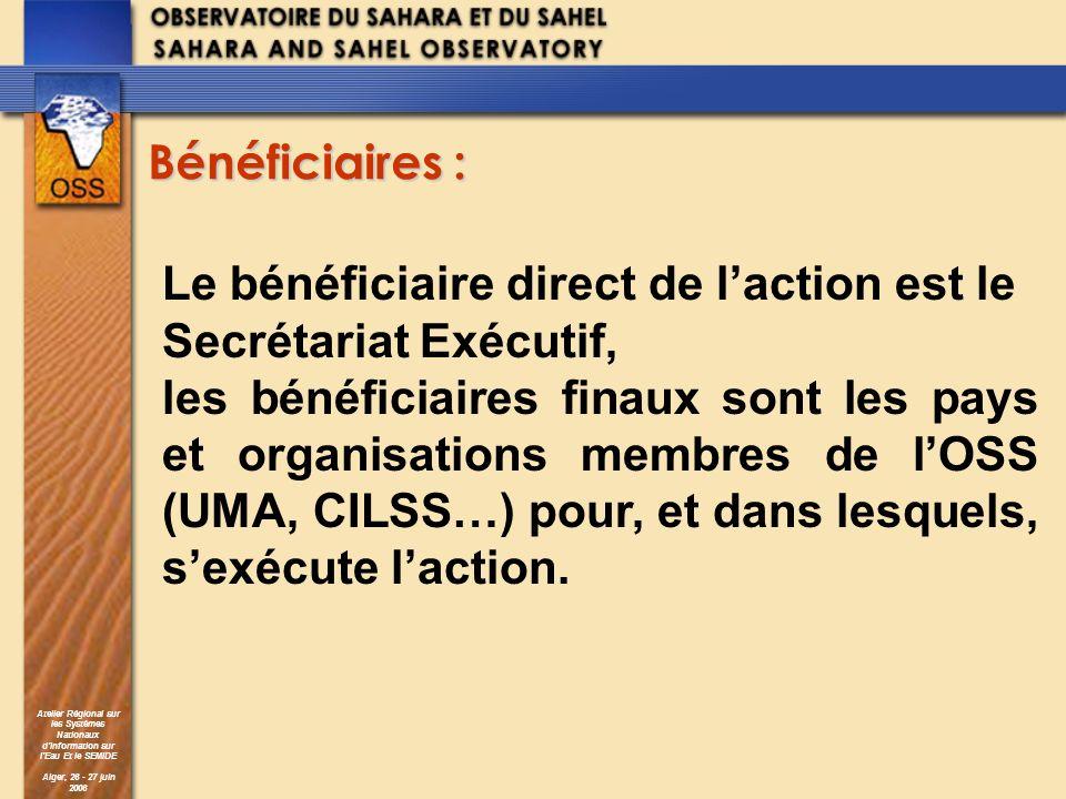Atelier Régional sur les Systèmes Nationaux dInformation sur lEau Et le SEMIDE Alger, 26 - 27 juin 2006 Bénéficiaires : Le bénéficiaire direct de lact