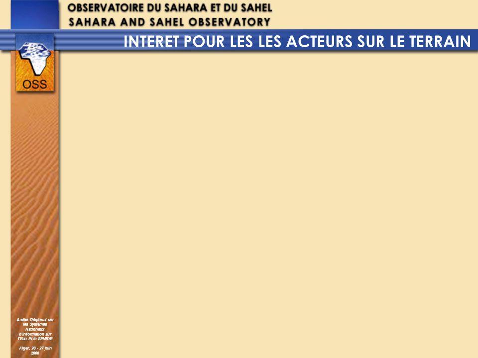 Atelier Régional sur les Systèmes Nationaux dInformation sur lEau Et le SEMIDE Alger, 26 - 27 juin 2006 INTERET POUR LES LES ACTEURS SUR LE TERRAIN
