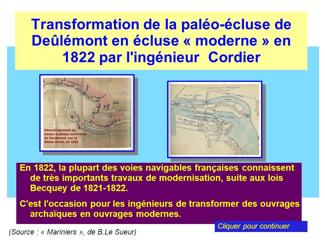 Transformation de la paléo-écluse de Deûlémont en écluse « moderne » en 1822 par l ingénieur Cordier En 1822, l ingénieurCordier est chargé de la modernisation des ouvrages de la Deûle, suite aux lois Becquey de 1821- 1822.