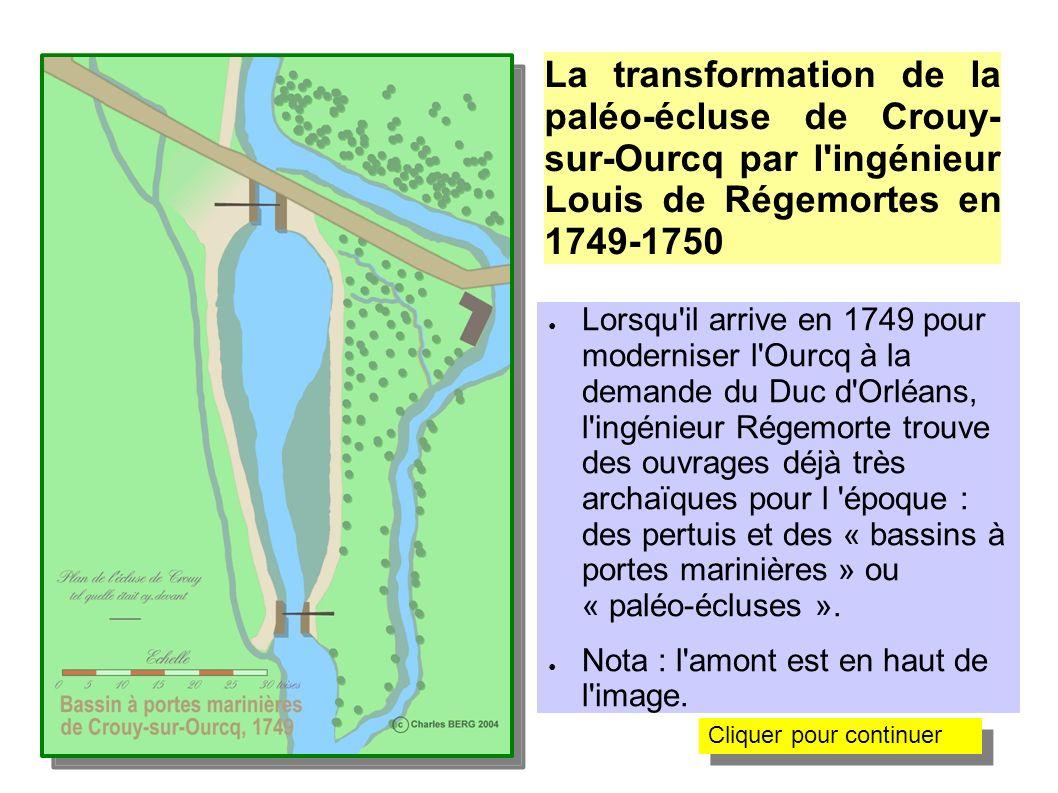 La transformation de la paléo-écluse de Crouy-sur- Ourcq par l ingénieur Louis de Régemortes en 1749 Rappelons qu un « bassin à portes marinières » se présente comme un bassin formant un sas sommaire, encadré, en amont et en aval, par deux pertuis.