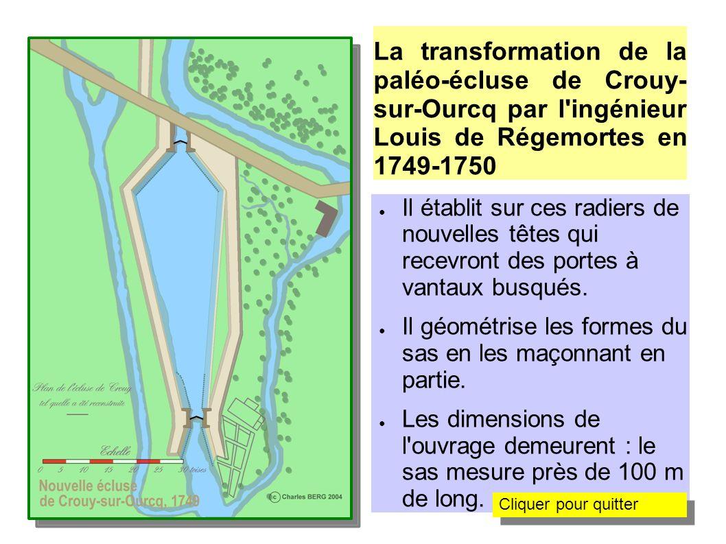 La transformation de la paléo-écluse de Crouy-sur- Ourcq par l'ingénieur Louis de Régemortes en 1749 Il établit sur ces radiers de nouvelles têtes qui