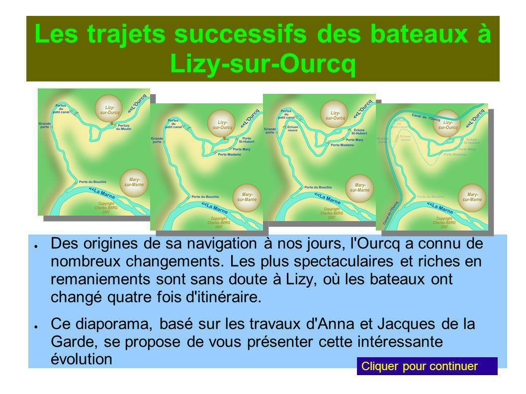 Les trajets successifs des bateaux à Lizy-sur-Ourcq Des origines de sa navigation à nos jours, l Ourcq a connu de nombreux changements.