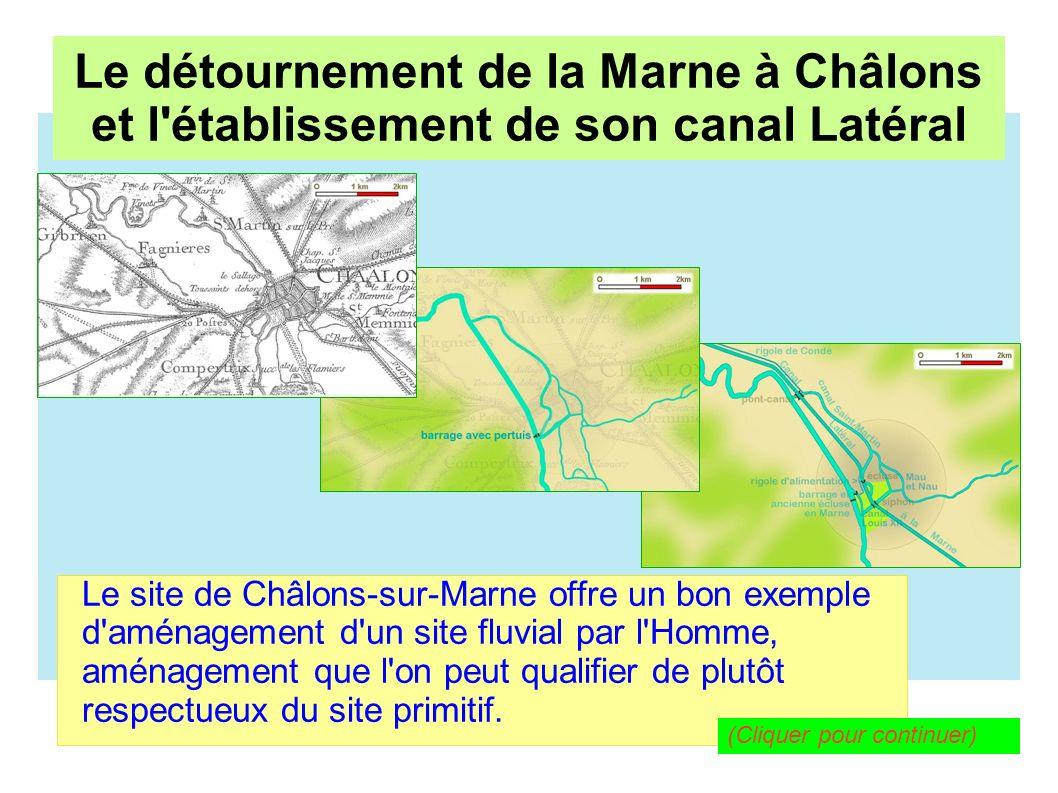 Le détournement de la Marne à Châlons pour l établissement de son canal Latéral Le détournement de la Marne à Châlons et l établissement de son canal Latéral Partons de la carte de Cassini (XVIIIe siècle) (Cliquer pour continuer)