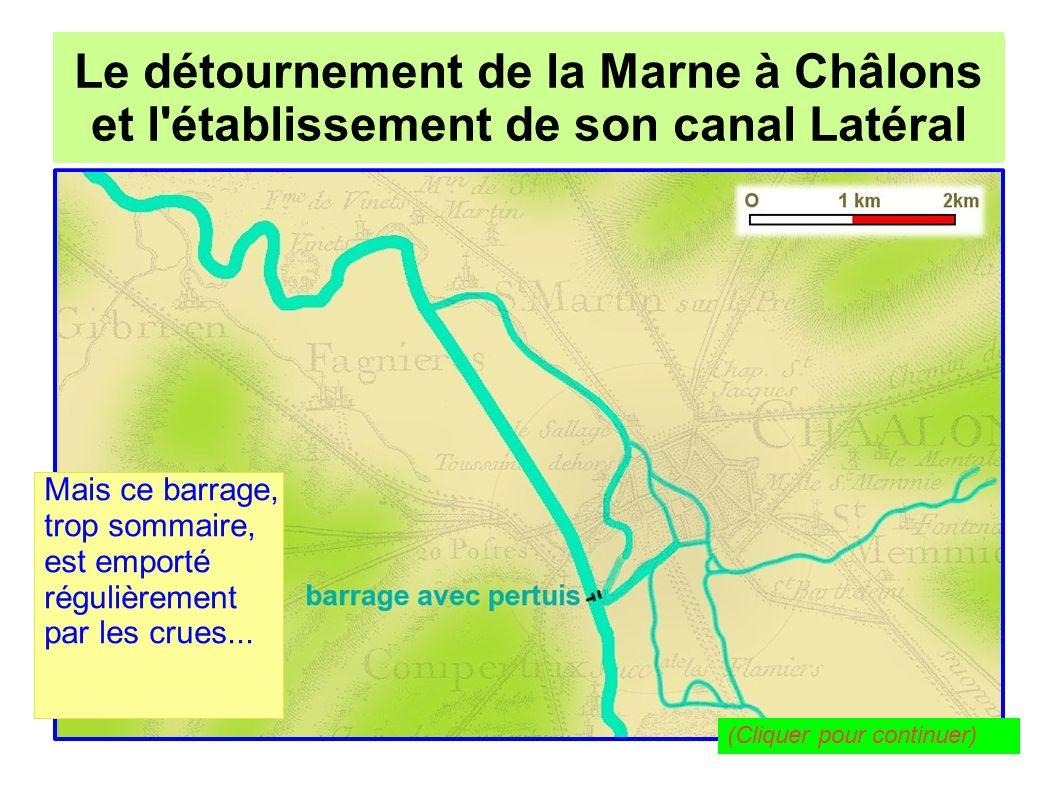 Le détournement de la Marne à Châlons pour l établissement de son canal Latéral Le détournement de la Marne à Châlons et l établissement de son canal Latéral Au milieu du XIXe siècle, la Marne est canalisée.
