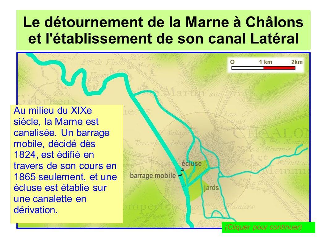 Le détournement de la Marne à Châlons pour l établissement de son canal Latéral Le détournement de la Marne à Châlons et l établissement de son canal Latéral Entretemps, en 1846 est ouvert le canal Latéral à la Marne.