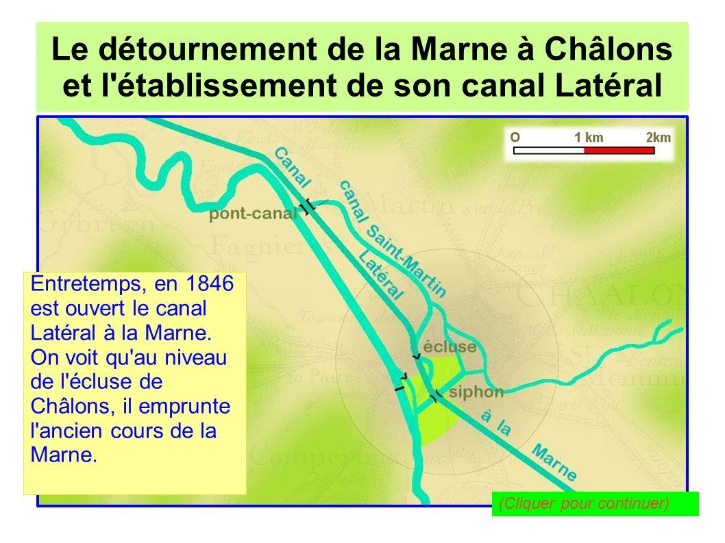 Le détournement de la Marne à Châlons pour l établissement de son canal Latéral Le détournement de la Marne à Châlons et l établissement de son canal Latéral L ancien canal Louis XII, qui n a plus qu un rôle alimentaire pour le Mau et le Nau, passe sous le nouveau canal par un siphon.