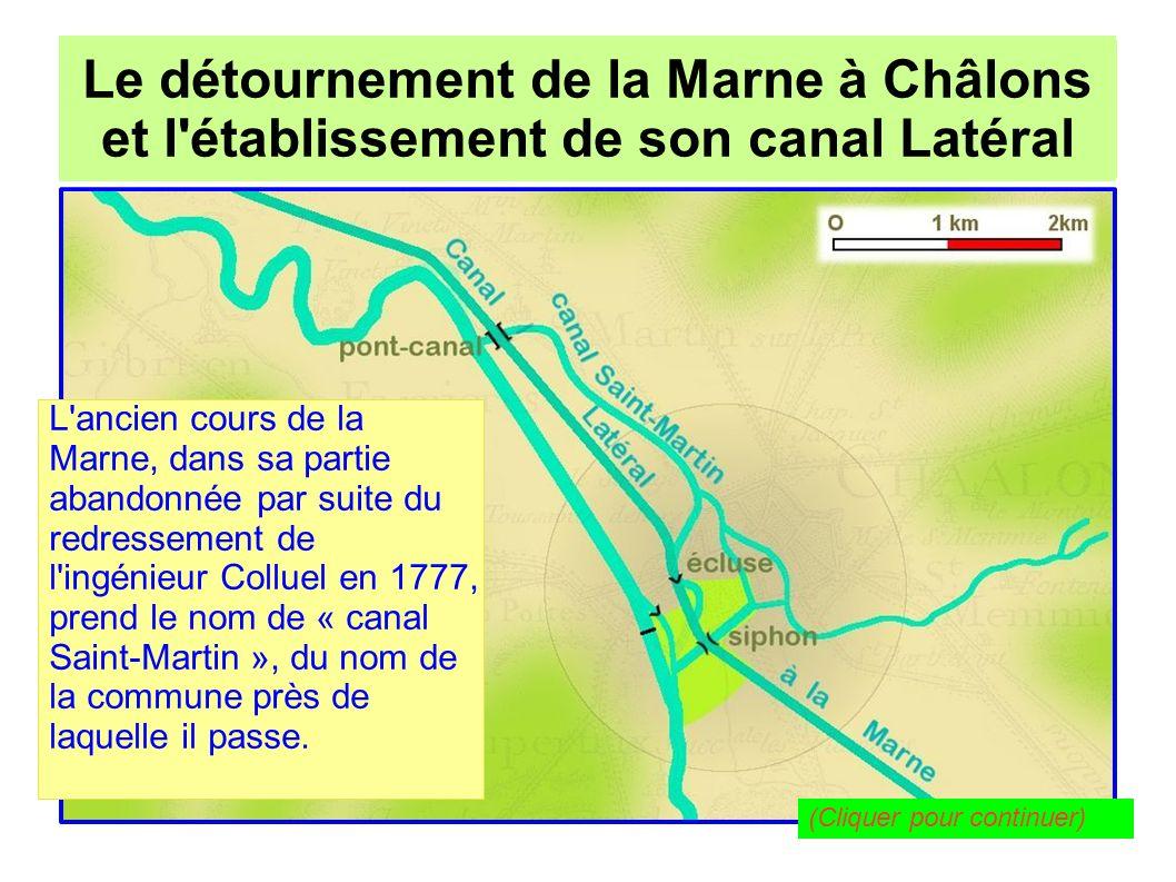 Le détournement de la Marne à Châlons pour l établissement de son canal Latéral Le détournement de la Marne à Châlons et l établissement de son canal Latéral Pour alimenter le canal Latéral, une rigole est tirée depuis la canalette juste en amont de l écluse de la Marne.