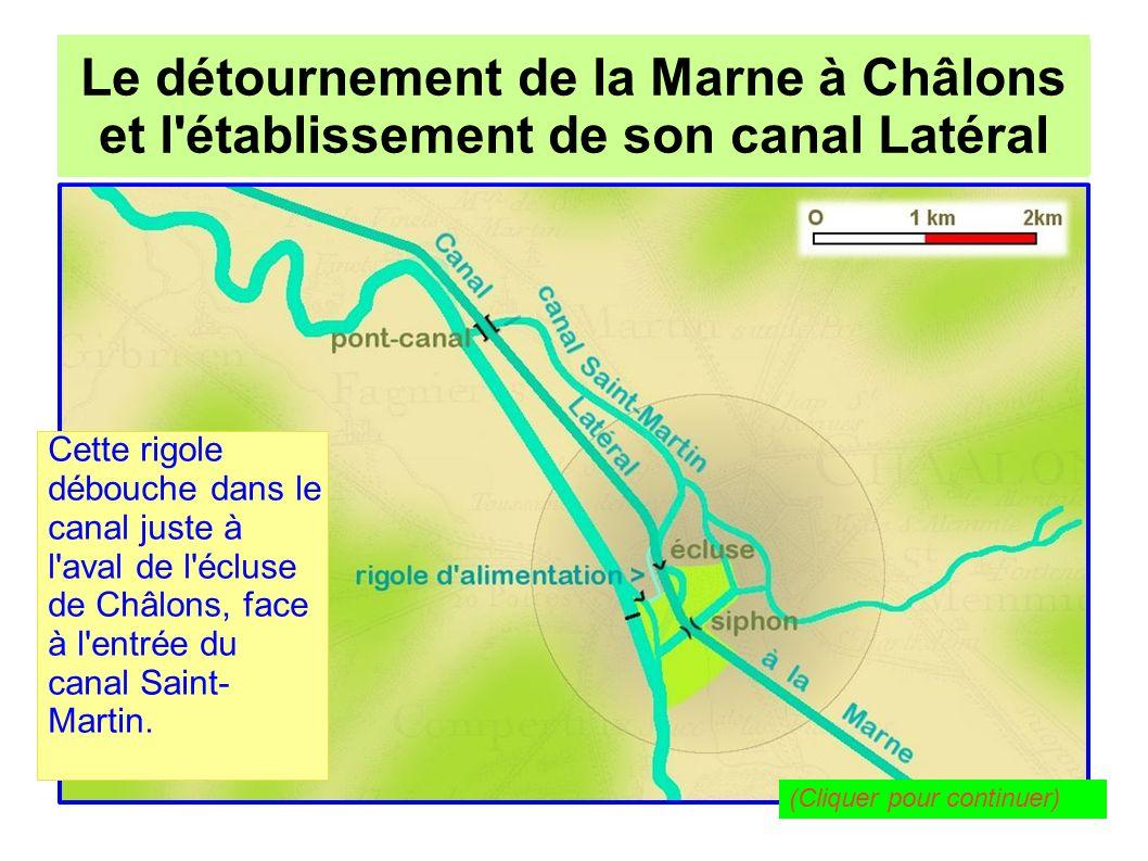 Le détournement de la Marne à Châlons pour l établissement de son canal Latéral Le détournement de la Marne à Châlons et l établissement de son canal Latéral À la fin du XIXe siècle est construite l usine élévatoire de Condé-sur-Marne, à l ouest de Châlons (hors carte), pour alimenter le canal de l Aisne à la Marne...