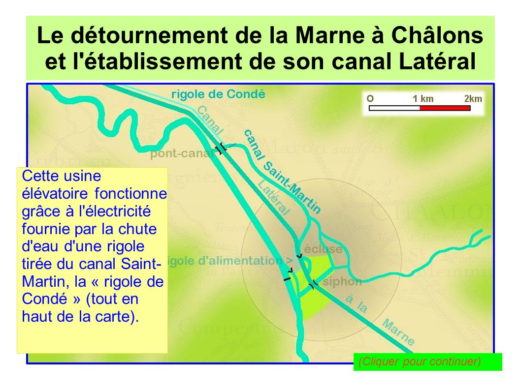 Le détournement de la Marne à Châlons pour l établissement de son canal Latéral Le détournement de la Marne à Châlons et l établissement de son canal Latéral Cette rigole ne sert plus aujourd hui : l usine fonctionne avec EDF.