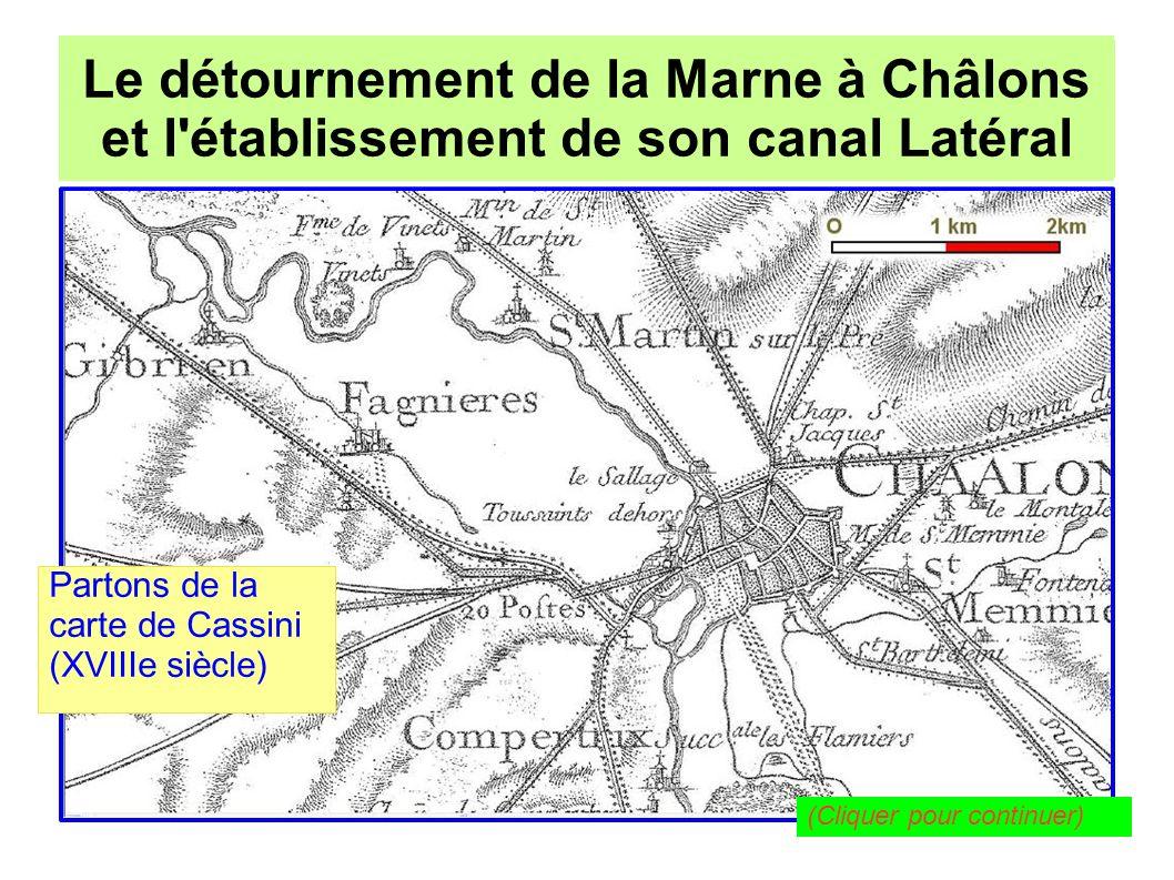Le détournement de la Marne à Châlons pour l établissement de son canal Latéral Le détournement de la Marne à Châlons et l établissement de son canal Latéral Mettons-lui un peu de couleur.