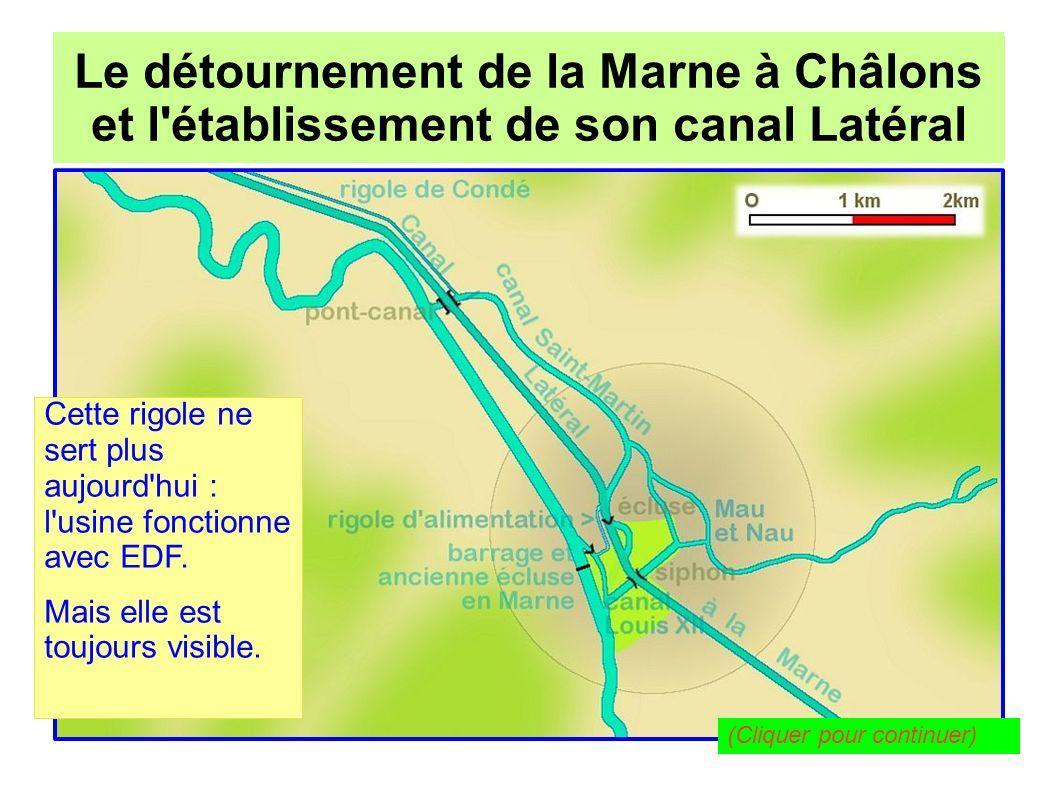 Le détournement de la Marne à Châlons pour l établissement de son canal Latéral Le détournement de la Marne à Châlons et l établissement de son canal Latéral Ainsi se présente de nos jours le riche réseau hydrographique de Châlons-sur- Marne.