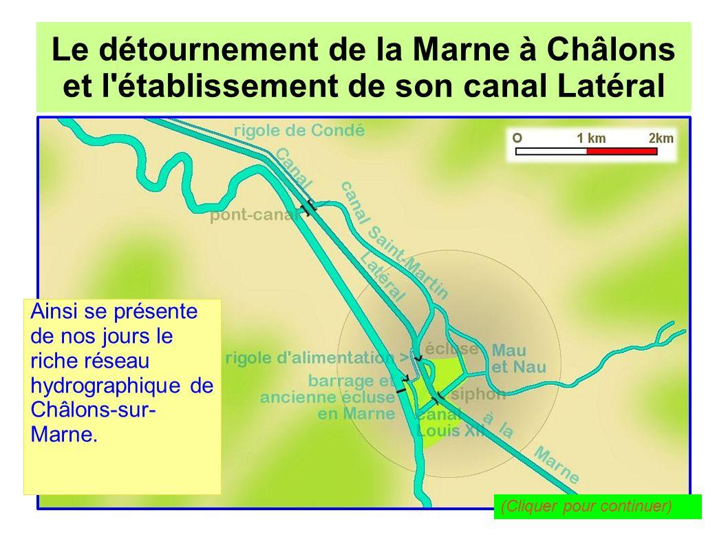 Le détournement de la Marne à Châlons pour l établissement de son canal Latéral Le détournement de la Marne à Châlons et l établissement de son canal Latéral D une manière générale, on peut qualifier cette suite d aménagements de plutôt heureuse et respectueuse du patrimoine.