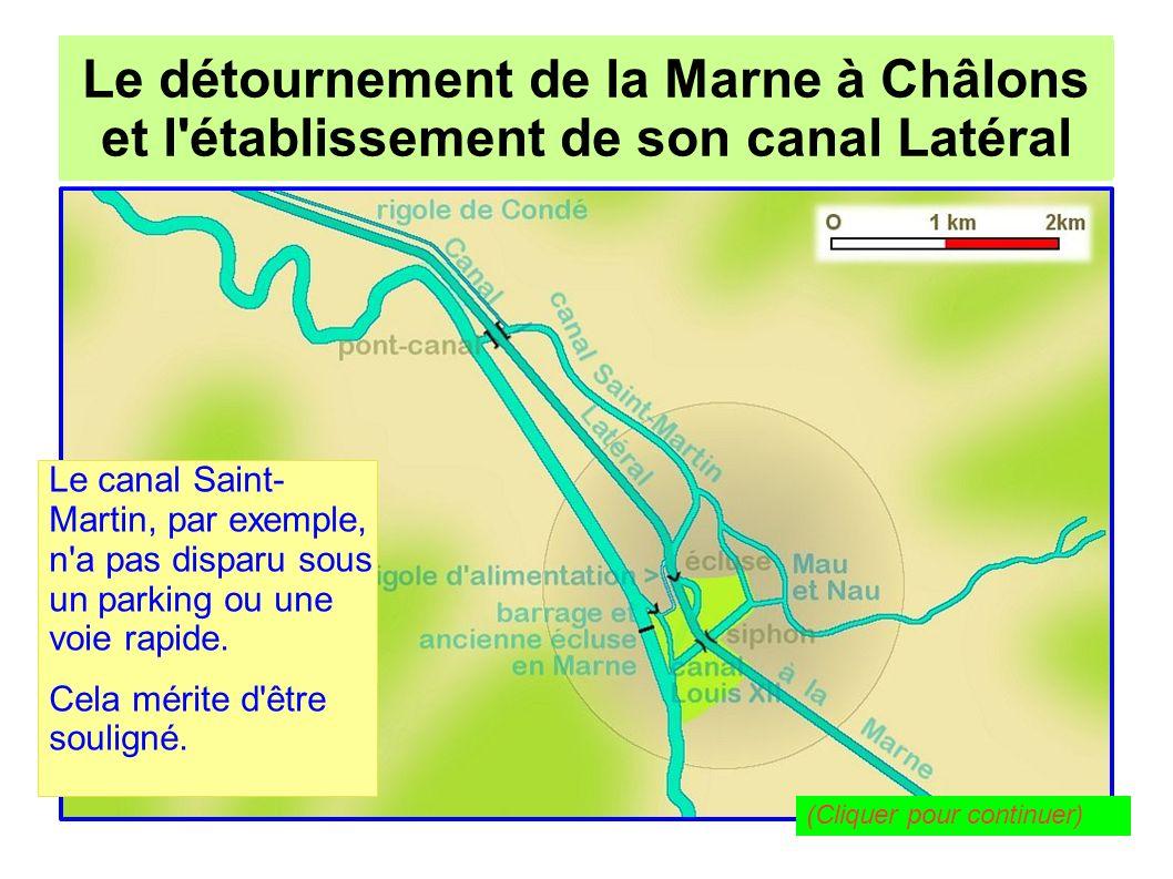 Le détournement de la Marne à Châlons pour l établissement de son canal Latéral Le détournement de la Marne à Châlons et l établissement de son canal Latéral Le vieux canal Louis XII est toujours là, intégré dans les parcs de Châlons, les « jards » (en vert sur la carte).