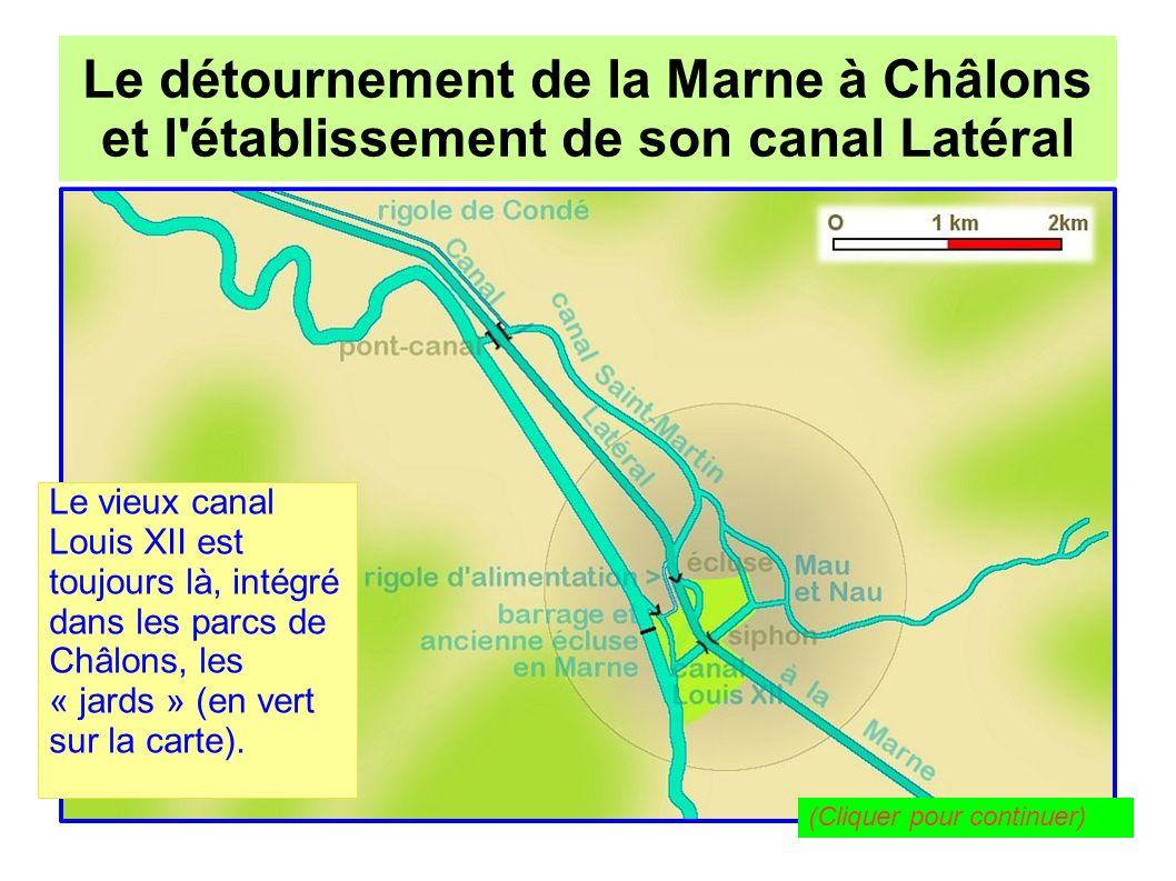 Le détournement de la Marne à Châlons pour l établissement de son canal Latéral Le détournement de la Marne à Châlons et l établissement de son canal Latéral Le site fluvial de Châlons-sur-Marne est un bel exemple d aménagement hydraulique très intéressant et bien conçu, qui a traversé les siècles sans rien perdre de sa richesse..