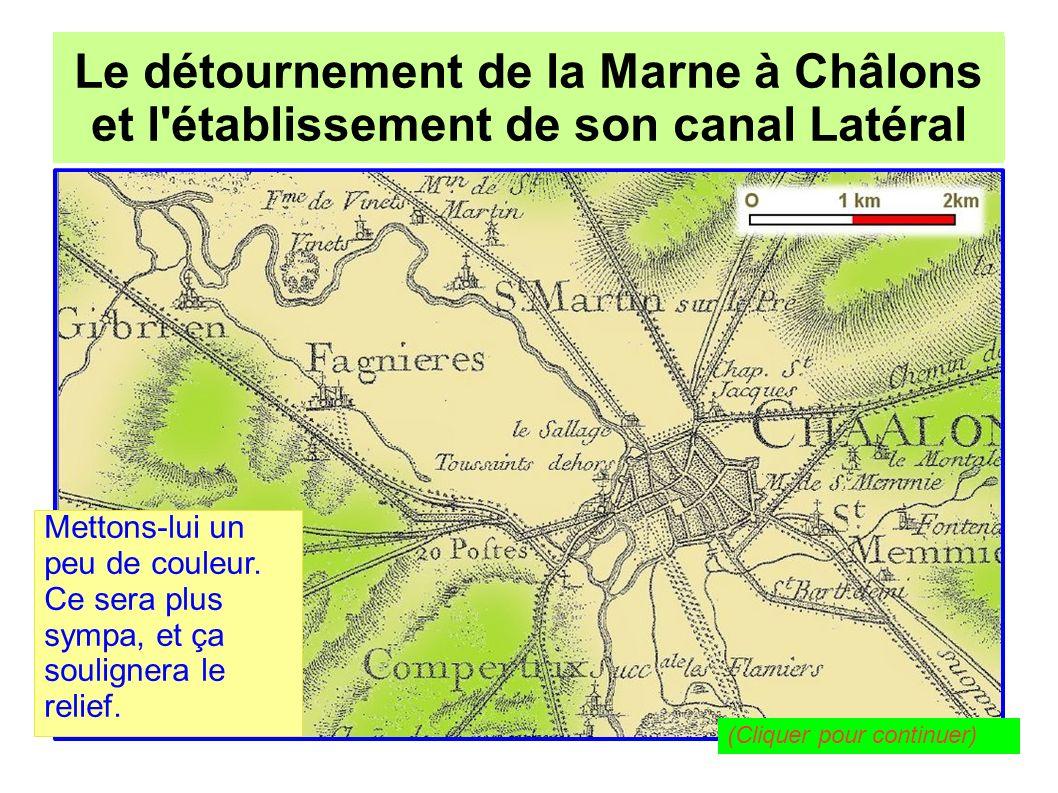 Le détournement de la Marne à Châlons pour l établissement de son canal Latéral Le détournement de la Marne à Châlons et l établissement de son canal Latéral Voici d abord la Marne.