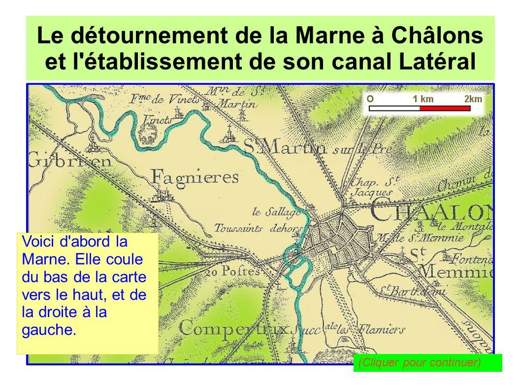 Le détournement de la Marne à Châlons pour l établissement de son canal Latéral Le détournement de la Marne à Châlons et l établissement de son canal Latéral Voici le Mau et le Nau, et leur réseau assez complexe (à droite sur la carte) (Cliquer pour continuer)