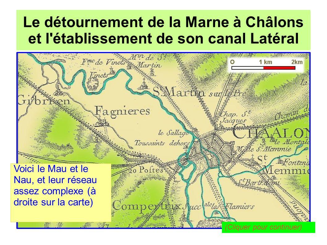 Le détournement de la Marne à Châlons pour l établissement de son canal Latéral Le détournement de la Marne à Châlons et l établissement de son canal Latéral Le canal Louis XII est là depuis le début du XVIe siècle.
