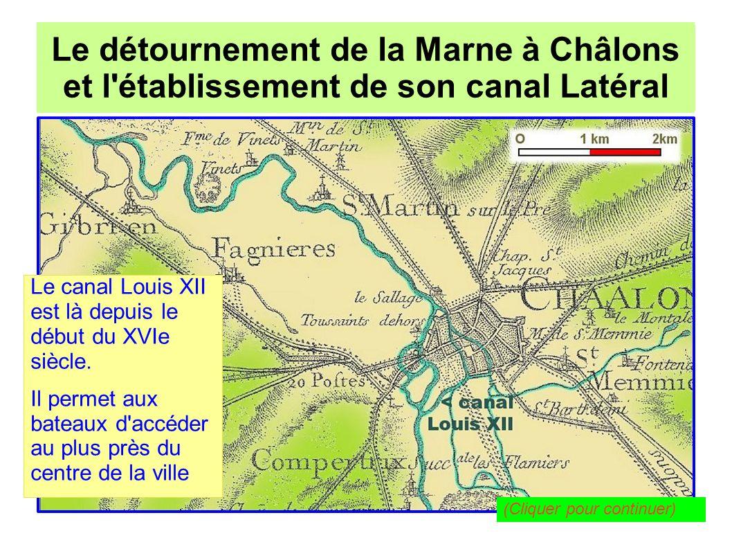 Le détournement de la Marne à Châlons pour l établissement de son canal Latéral Le détournement de la Marne à Châlons et l établissement de son canal Latéral En 1777, l ingénieur Colluel détourne le cours de la Marne à l ouest, dans le but de préserver la ville de ses débordements.