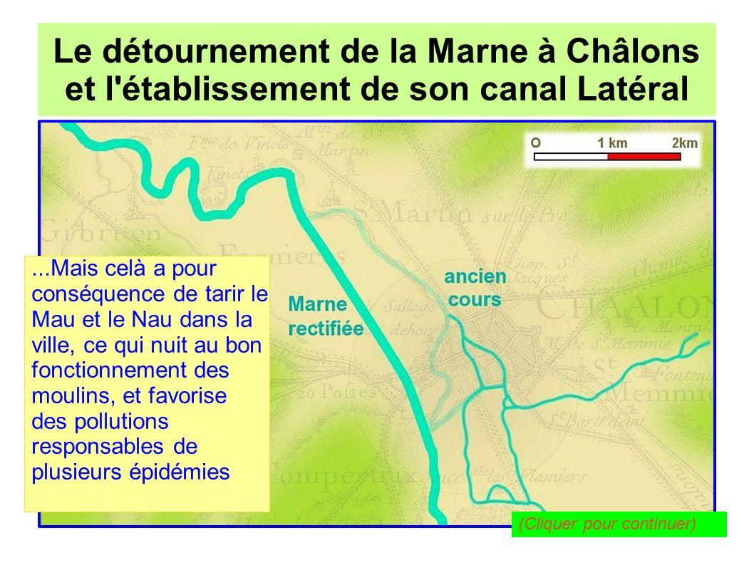 Le détournement de la Marne à Châlons pour l établissement de son canal Latéral Le détournement de la Marne à Châlons et l établissement de son canal Latéral Pour remédier à celà, un barrage équipé d un pertuis est édifié juste à l aval de l entrée du canal Louis XII, en 1802.
